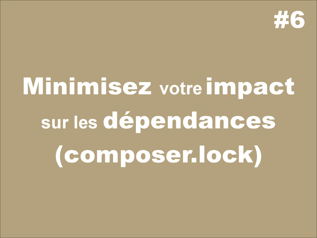 #6 Minimisez votre impact sur les dépendances (...