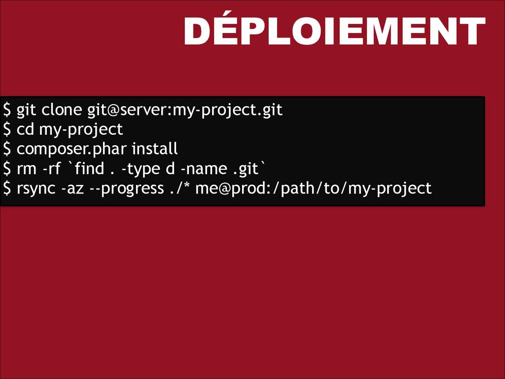 DÉPLOIEMENT $ git clone git@server:my-project.g...