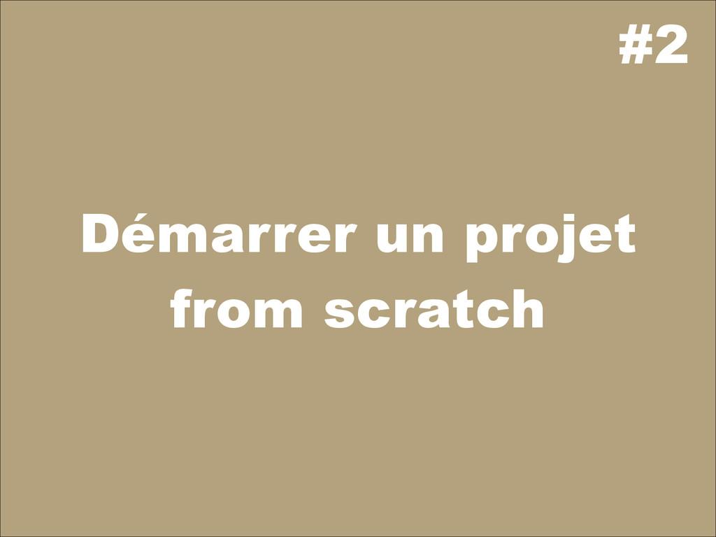 #2 Démarrer un projet from scratch
