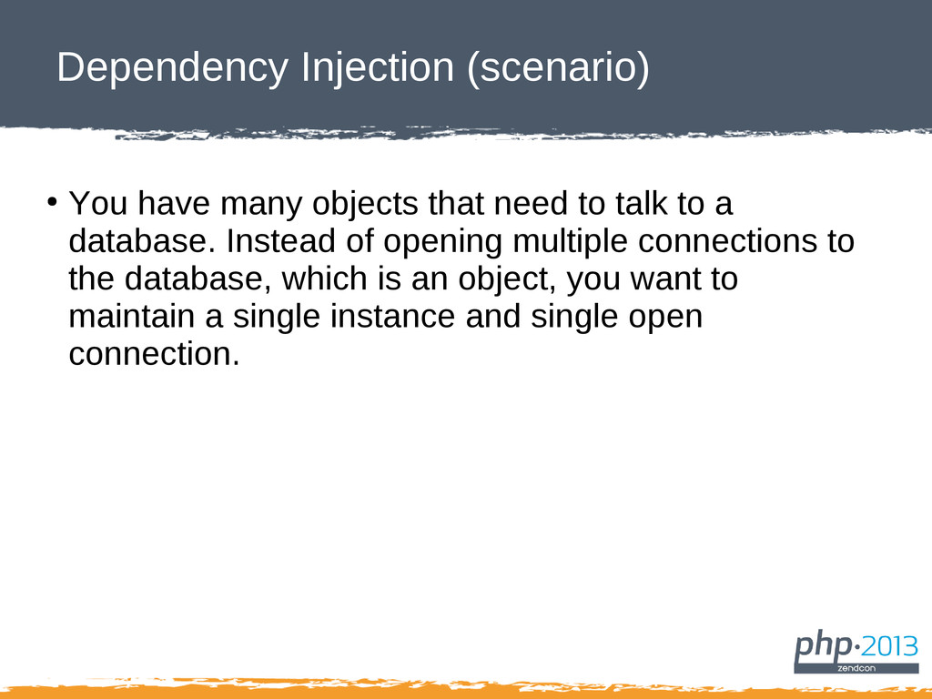 Dependency Injection (scenario) ● You have many...