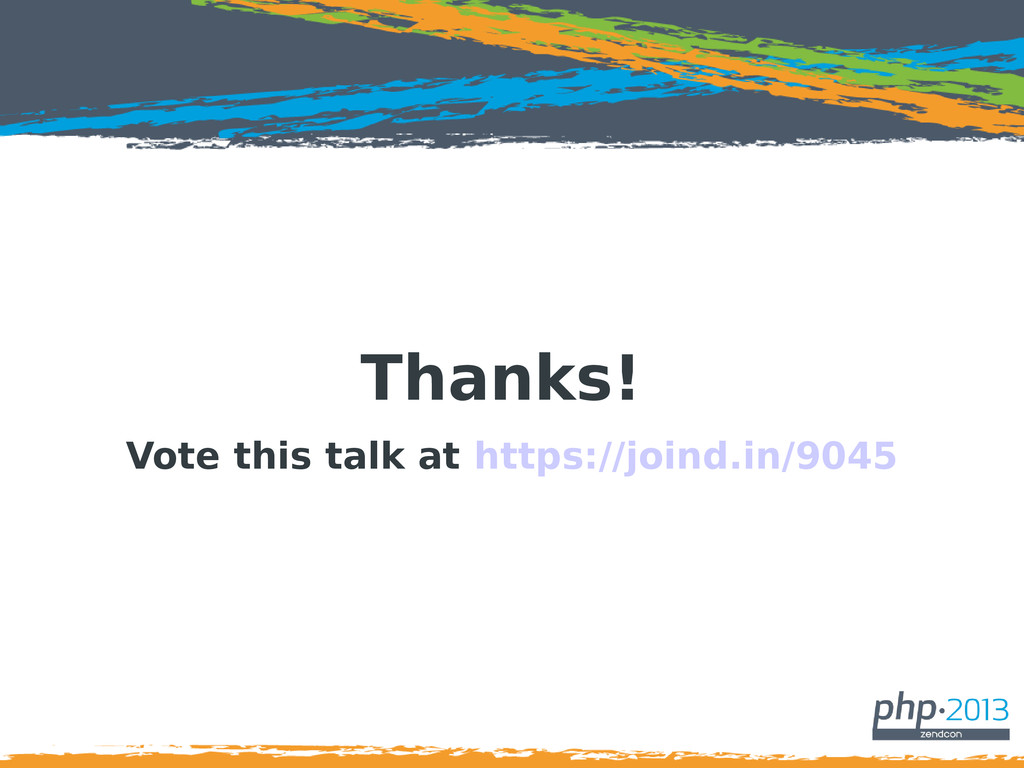 Thanks! Vote this talk at https://joind.in/9045