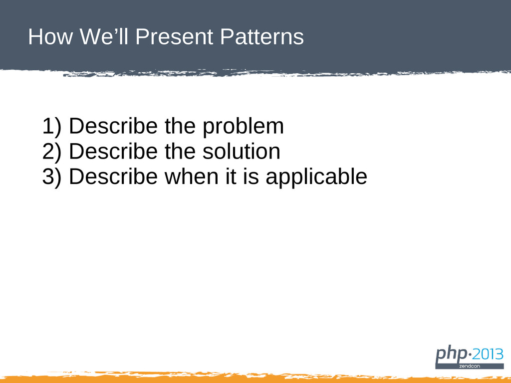 How We'll Present Patterns 1) Describe the prob...