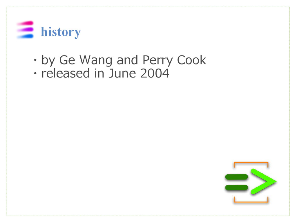 history ・by Ge Wang and Perry Cook ・released in...