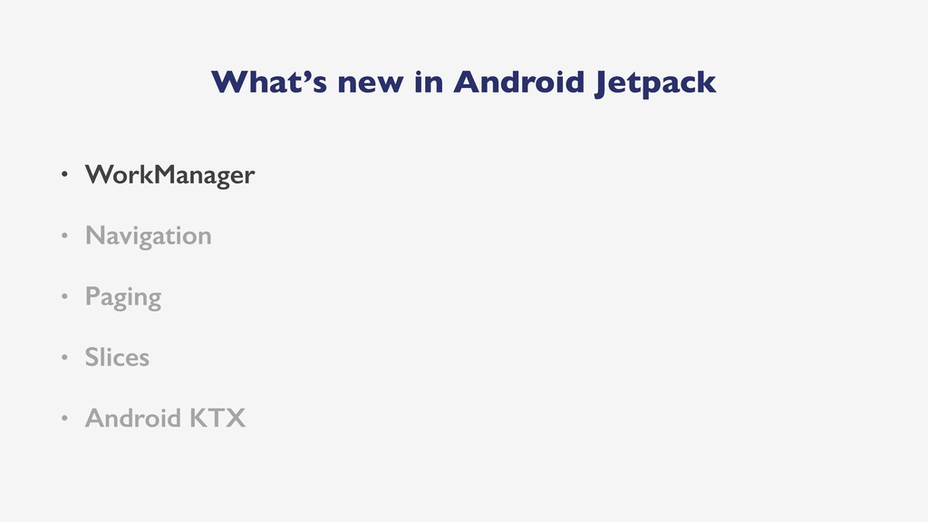 What's new in Android Jetpack • WorkManager • N...