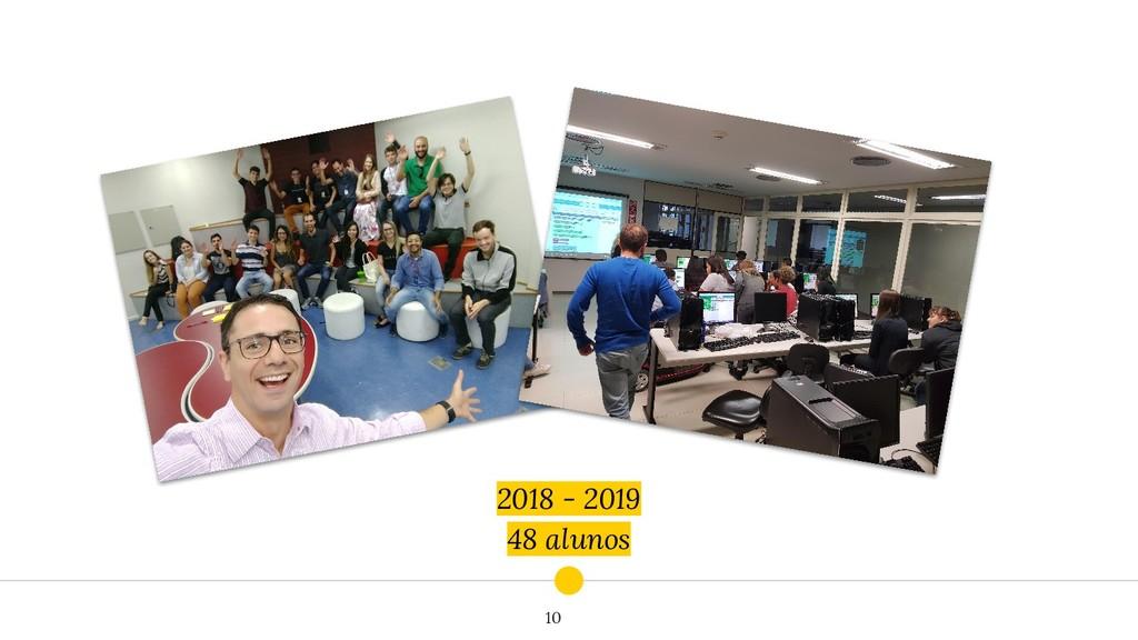 2018 - 2019 48 alunos 10