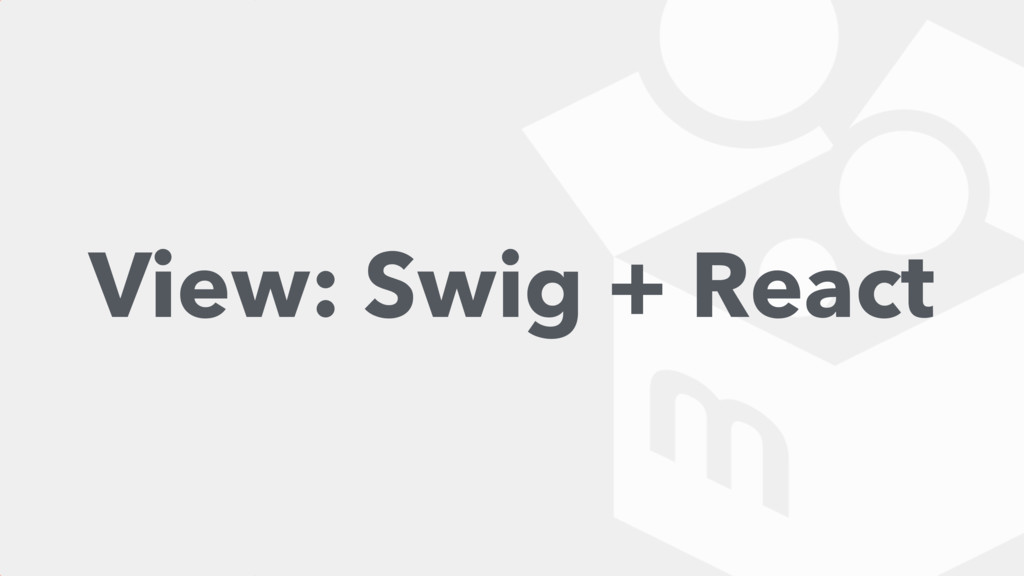 View: Swig + React