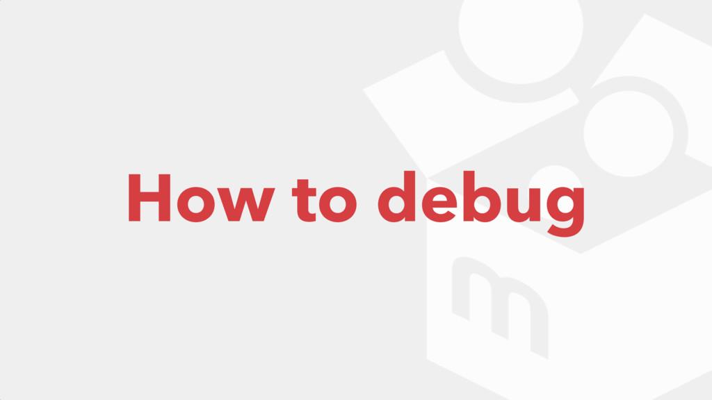 How to debug