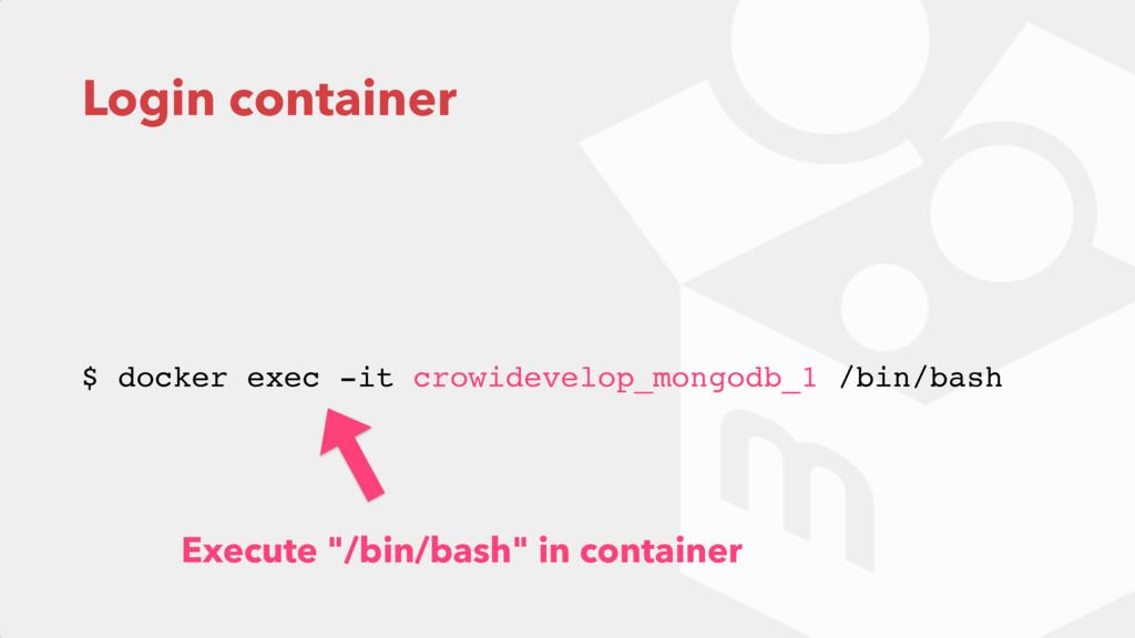 Login container $ docker exec -it crowidevelop_...