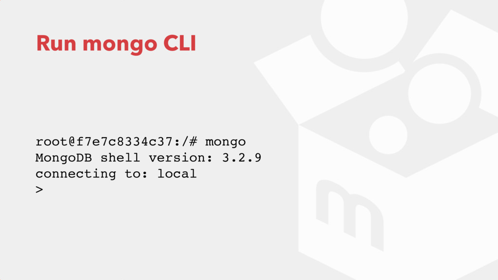 Run mongo CLI root@f7e7c8334c37:/# mongo Mongo...