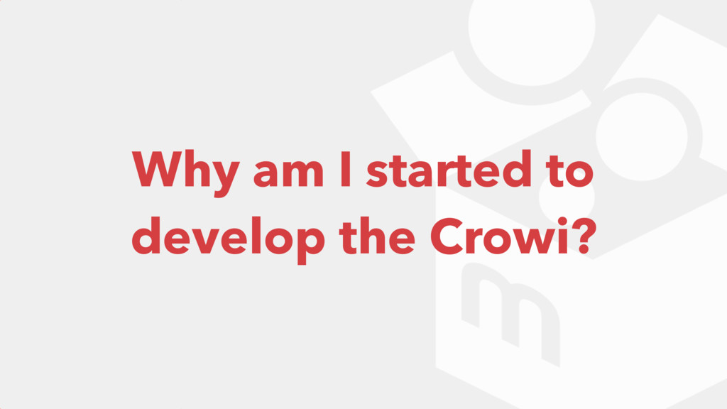 Why am I started to develop the Crowi?