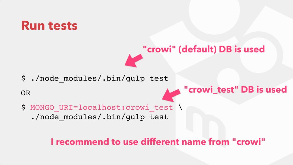 Run tests $ ./node_modules/.bin/gulp test OR $ ...