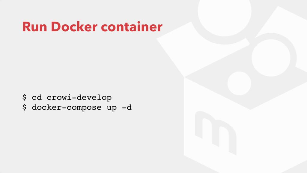 Run Docker container $ cd crowi-develop $ dock...