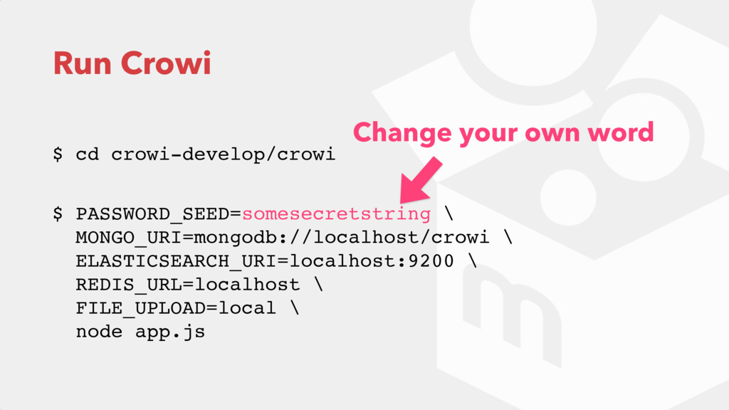 Run Crowi $ cd crowi-develop/crowi  $ PASSWORD...