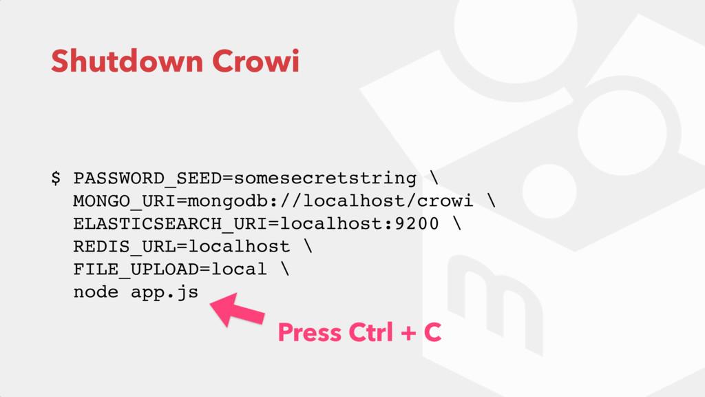 Shutdown Crowi  $ PASSWORD_SEED=somesecretstri...