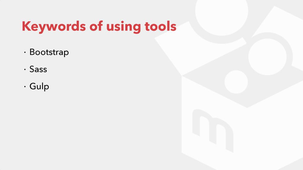Keywords of using tools ɾ Bootstrap ɾ Sass ɾ Gu...