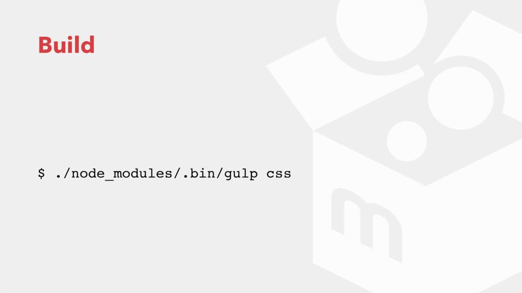Build $ ./node_modules/.bin/gulp css