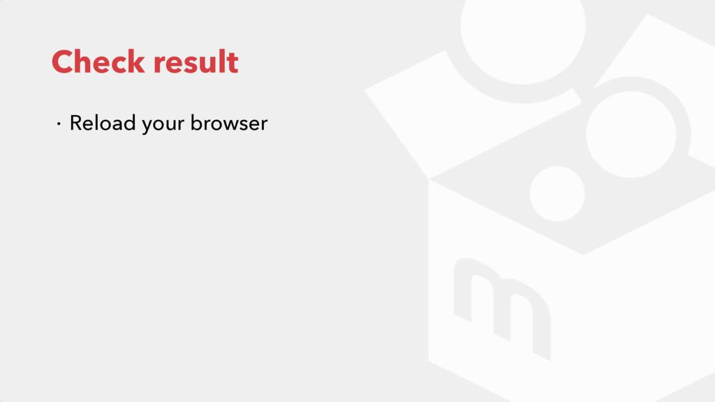 Check result ɾ Reload your browser