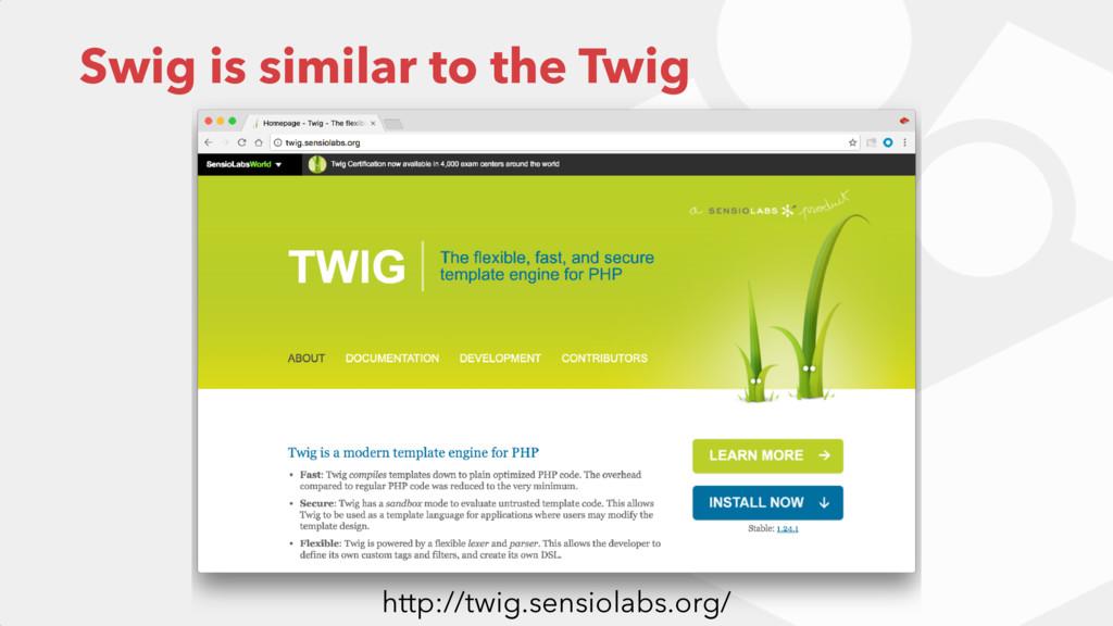 Swig is similar to the Twig http://twig.sensiol...