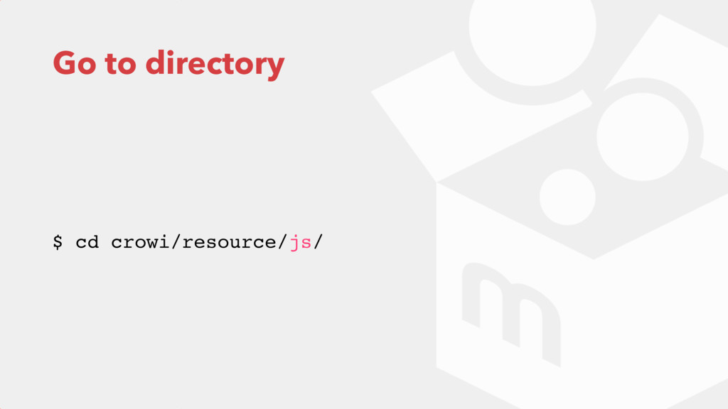 Go to directory $ cd crowi/resource/js/
