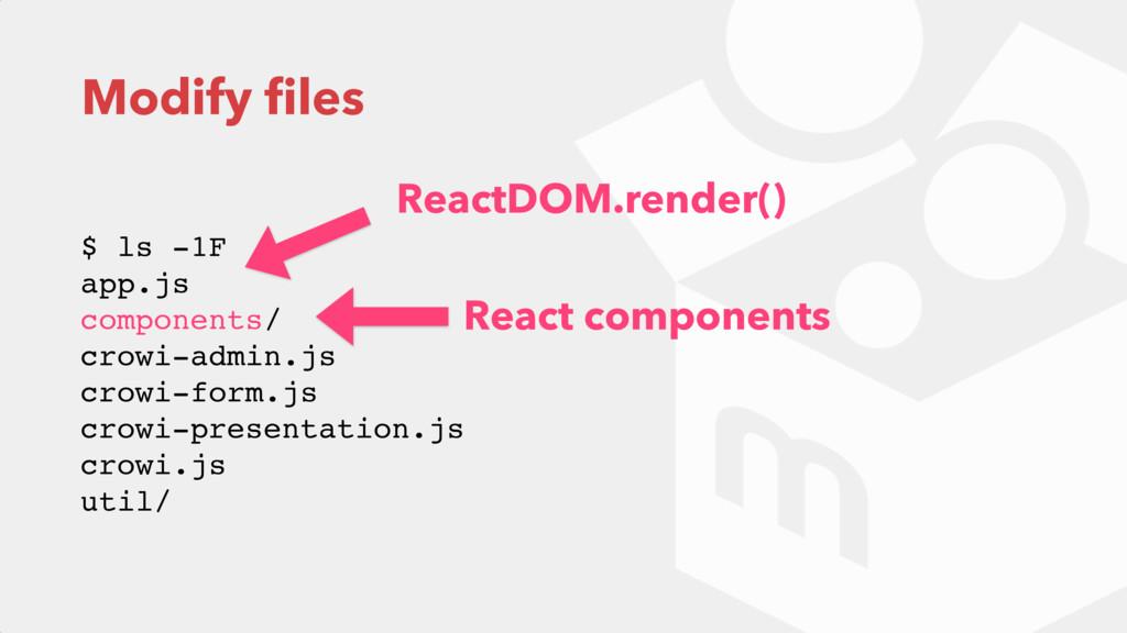 Modify files $ ls -1F app.js components/ crow...