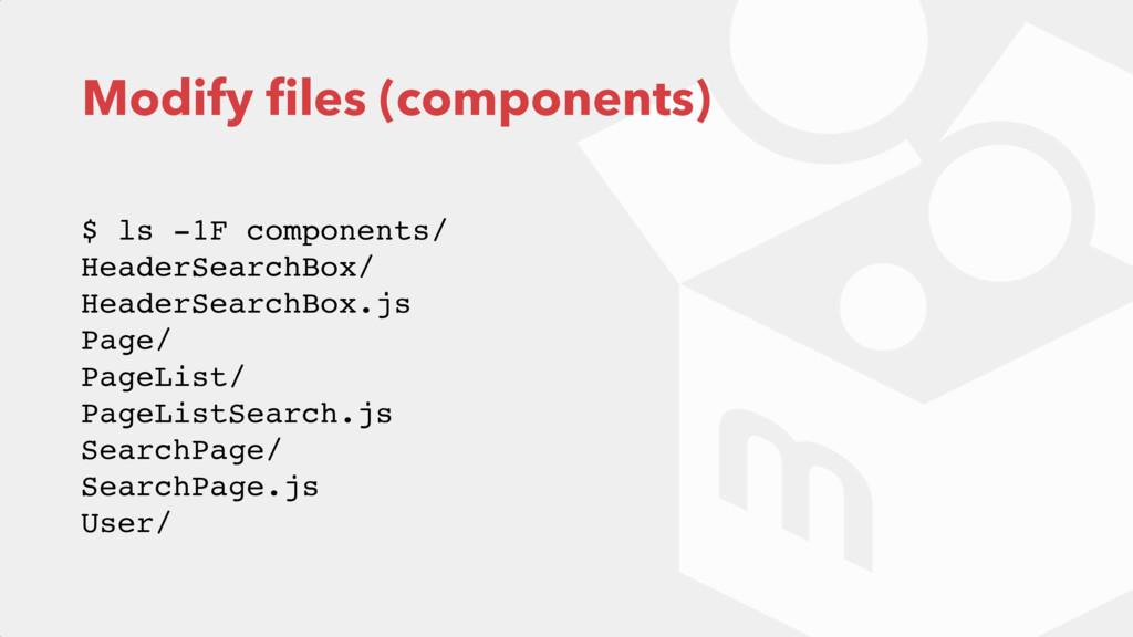 Modify files (components) $ ls -1F components/ ...