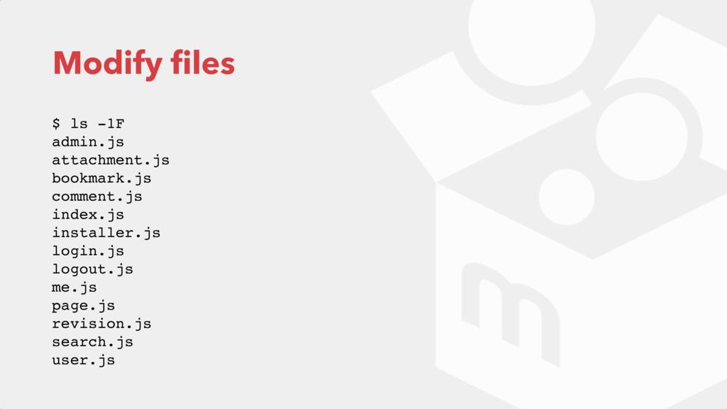 Modify files $ ls -1F admin.js attachment.js ...