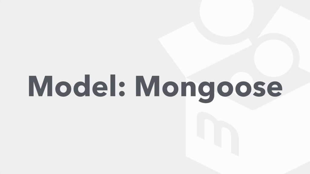 Model: Mongoose