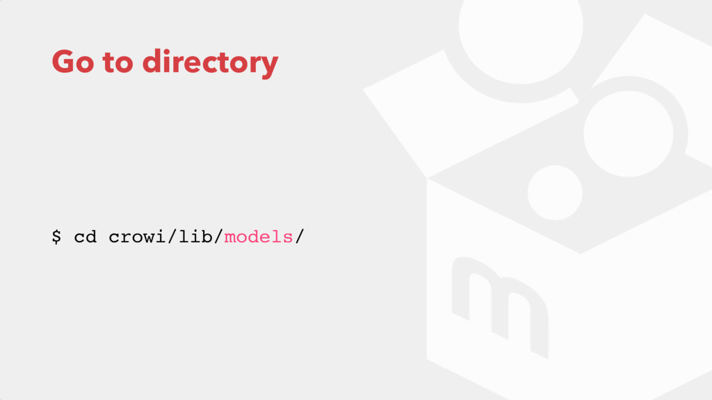 Go to directory $ cd crowi/lib/models/