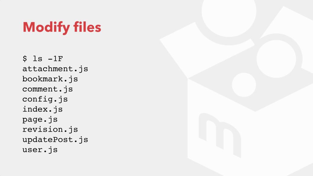 Modify files $ ls -1F attachment.js bookmark.j...
