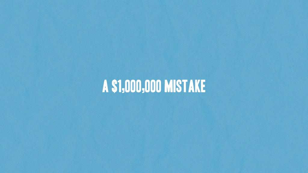 A $1,000,000 Mistake