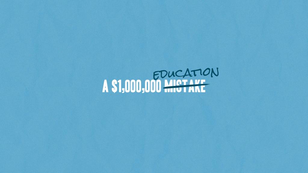 A $1,000,000 Mistake education