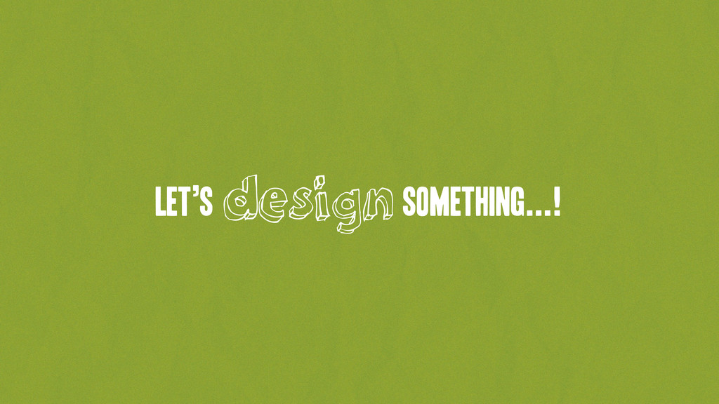 Let's design something...!