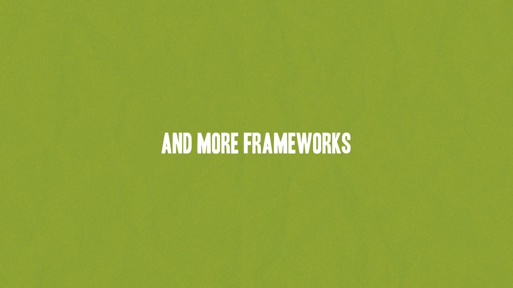 and more frameworks
