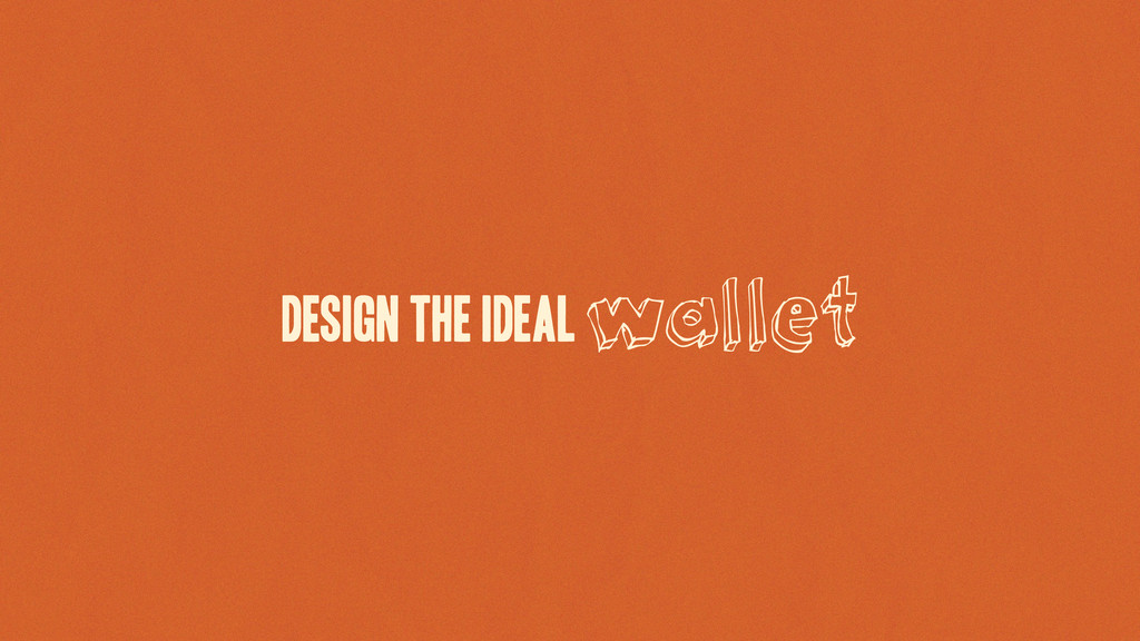 Design the ideal wallet