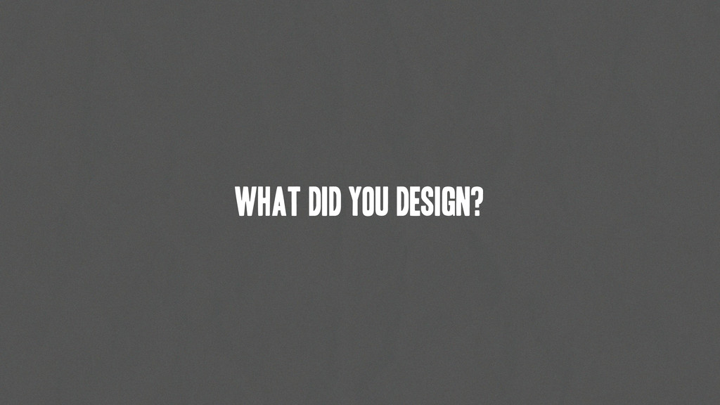 What did you design?