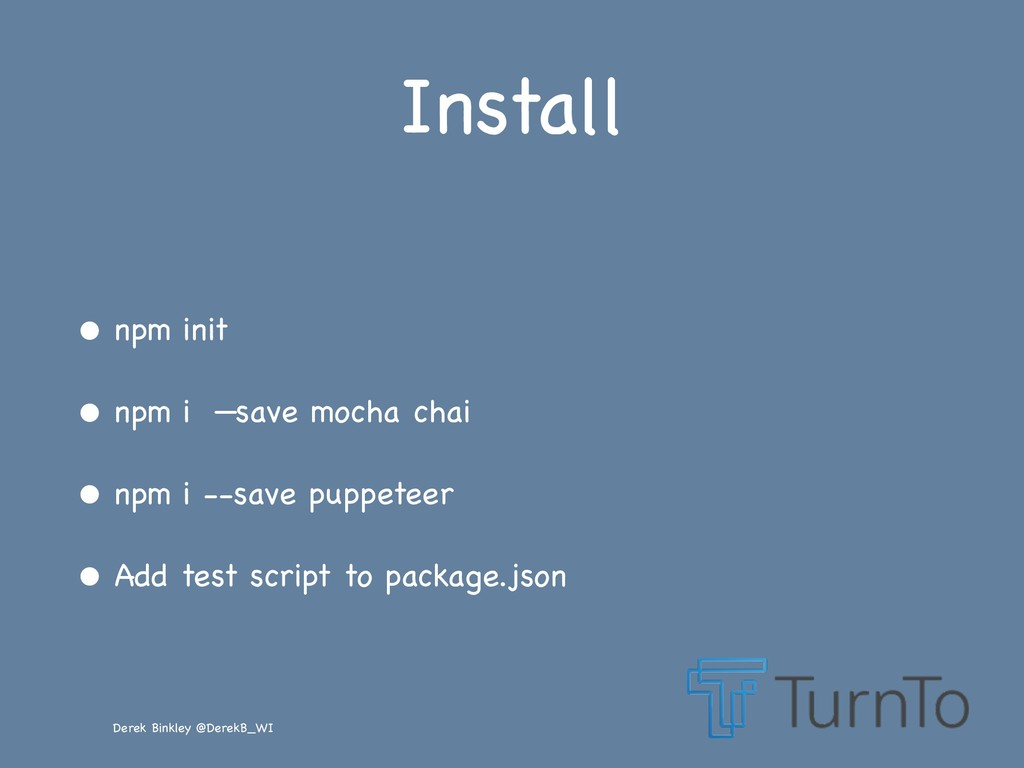 Derek Binkley @DerekB_WI Install • npm init  • ...
