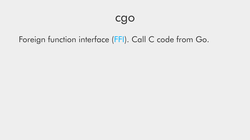 cgo Foreign function interface (FFI). Call C co...
