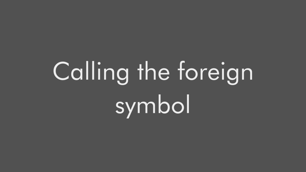 Calling the foreign symbol