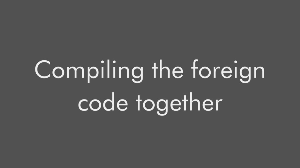 Compiling the foreign code together