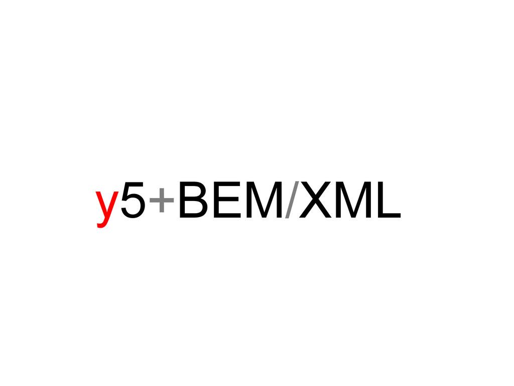 y5+BEM/XML