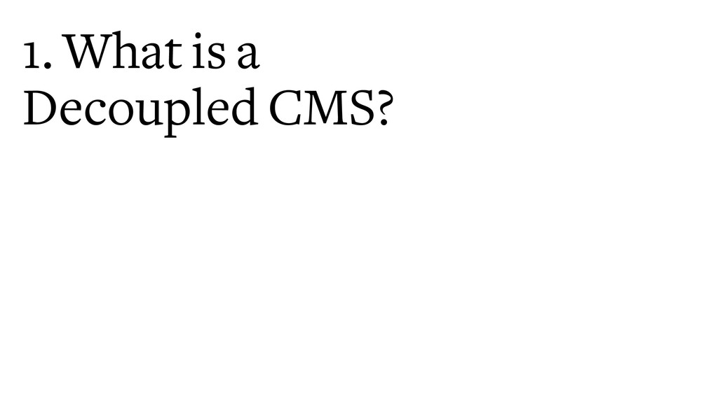 1. What is a Decoupled CMS?
