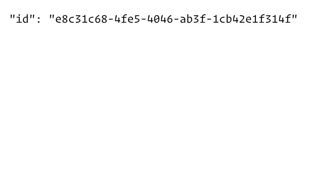 """""""id"""": """"e8c31c68-4fe5-4046-ab3f-1cb42e1f314f"""""""