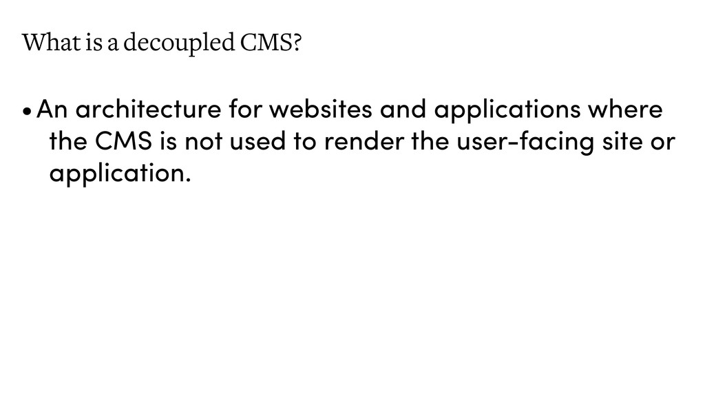 What is a decoupled CMS? •An architecture for w...