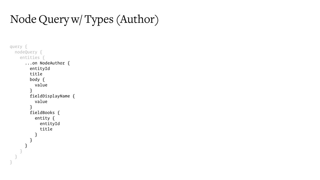Node Query w/ Types (Author) query { nodeQuery ...