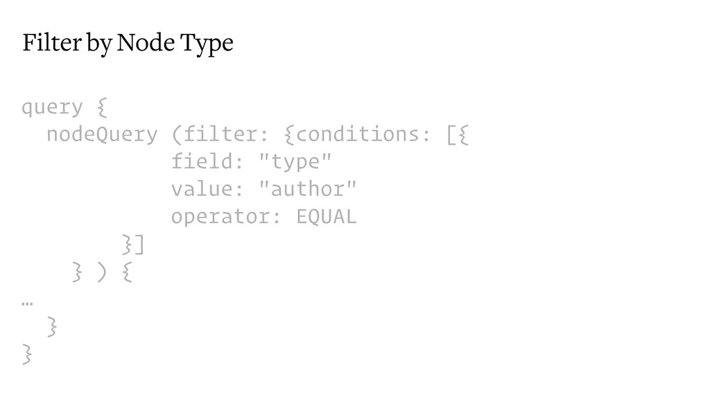 Filter by Node Type query { nodeQuery (filter: ...