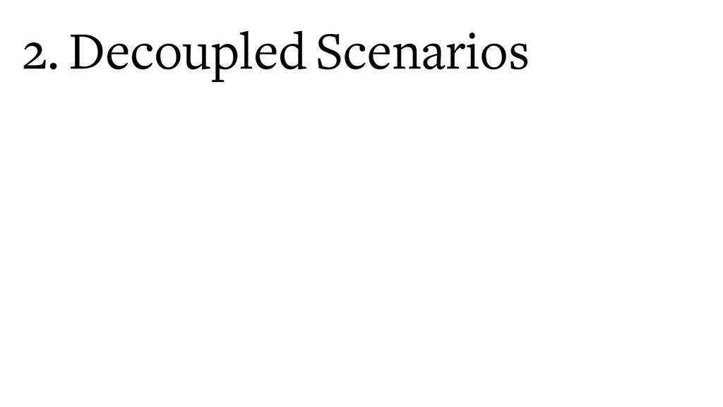 2. Decoupled Scenarios