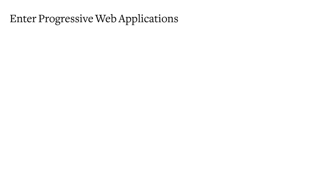 Enter Progressive Web Applications