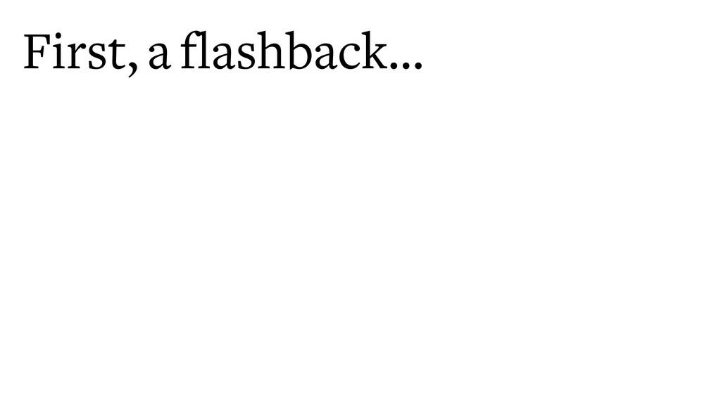 First, a flashback…