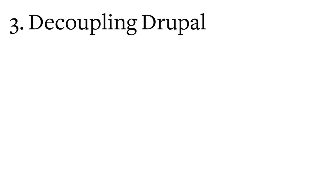 3. Decoupling Drupal