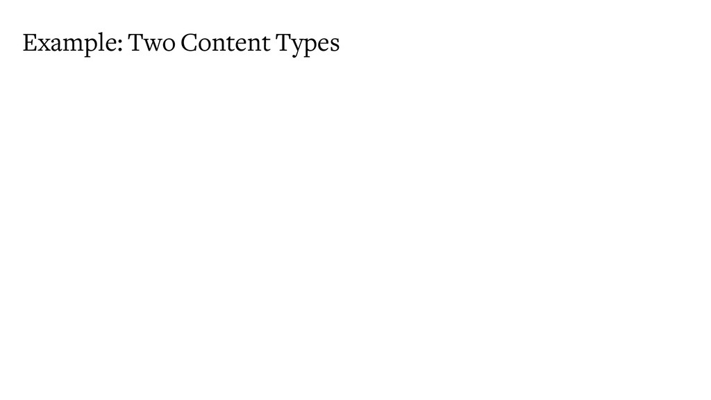 Example: Two Content Types
